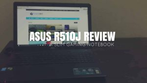 Asus R510J Review: A Slim Gaming Notebook Within the budget! - 24